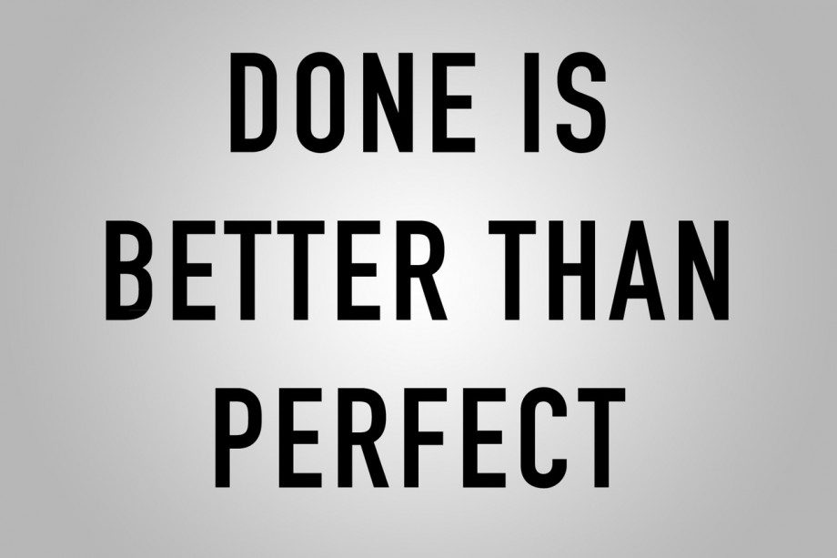 Done is bette than Perfect